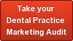 Take your  Dental Practice  Marketing Audit